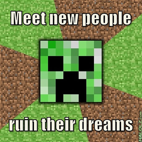 Meet new people, ruin their dreams