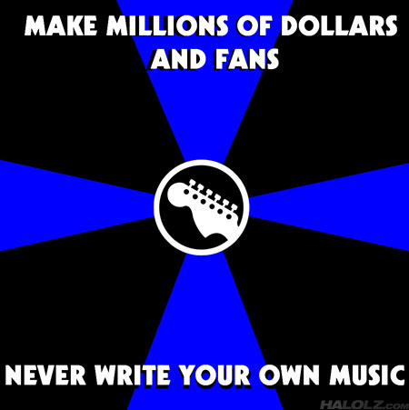 MAKE MILLIONS OF DOLLARS AND FANS, NEVER WRITE YOUR OWN MUSIC