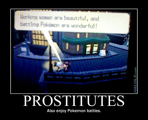 PROSTITUTES - Also enjoy Pokemon battles.