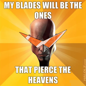MY BLADES WILL BE THE ONES THAT PIERCE THE HEAVENS