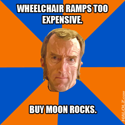WHEELCHAIR RAMPS TOO EXPENSIVE. BUY MOON ROCKS.