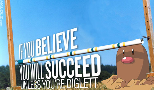 IF YOU BELIEVE YOU WILL SUCCEED UNLESS YOU'RE DIGLETT
