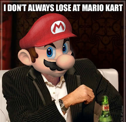 I DON'T ALWAYS LOSE AT MARIO KART