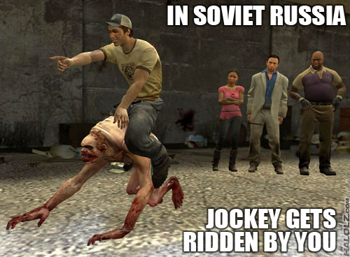 IN SOVIET RUSSIA JOCKEY GETS RIDDEN BY YOU