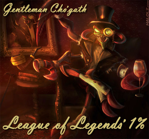 Gentleman Cho'gath - LoL's 1 Percent