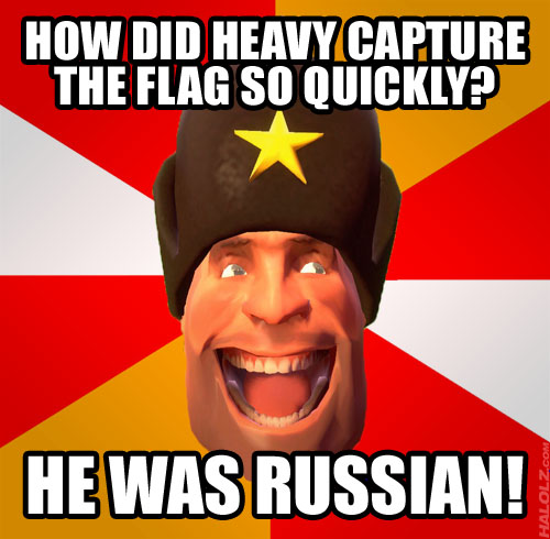 HOW DID HEAVY CAPTURE THE FLAG SO QUICKLY? HE WAS RUSSIAN!
