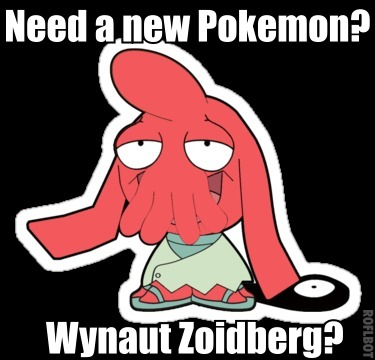 Need a new Pokemon? Wynaut Zoidberg?