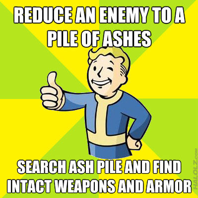 REDUCE AN ENEMY TO A PILE OF ASHES