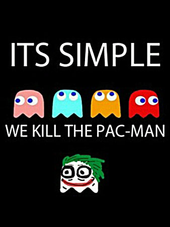 ITS SIMPLE WE KILL THE PAC-MAN